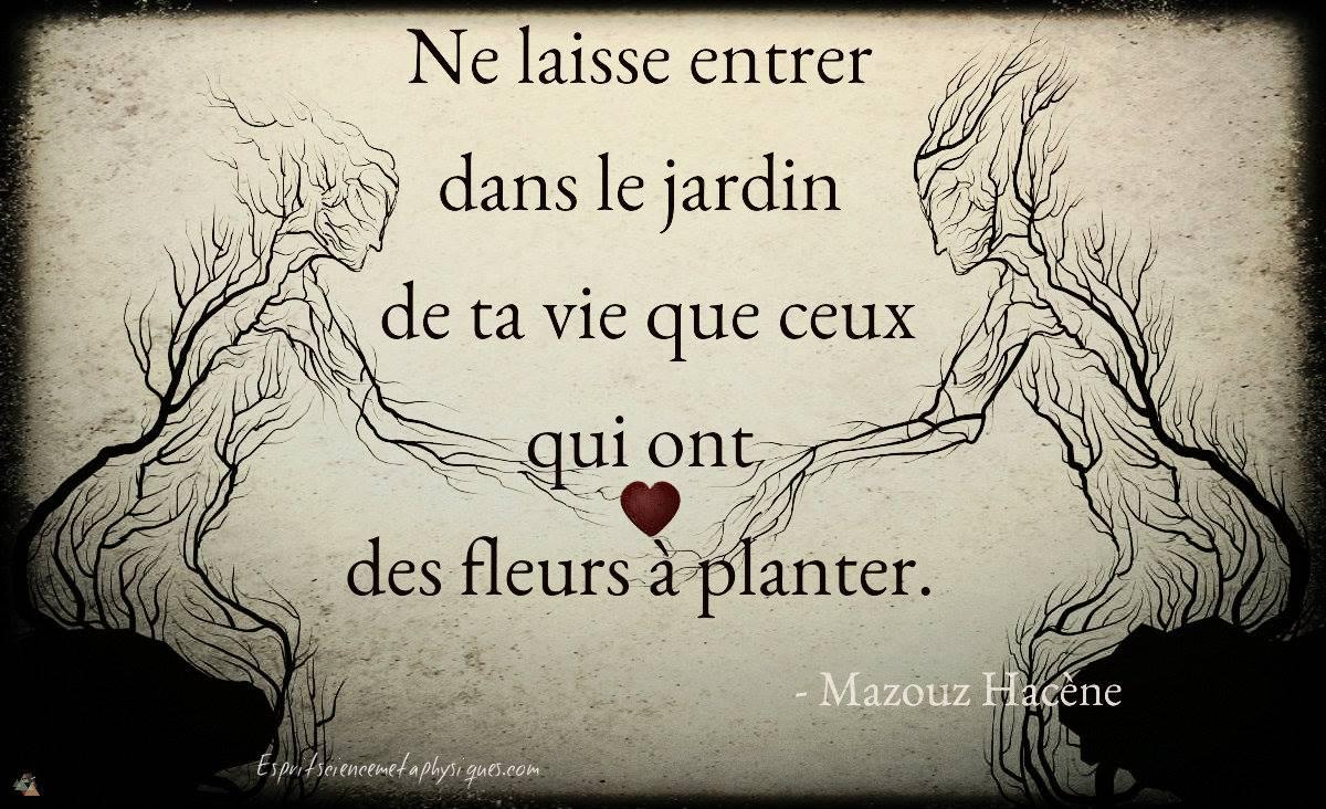 Ne laisse entrer dans le jardin de ta vie que ceux qui ont des fleurs planter - Video de gym dans le jardin ...