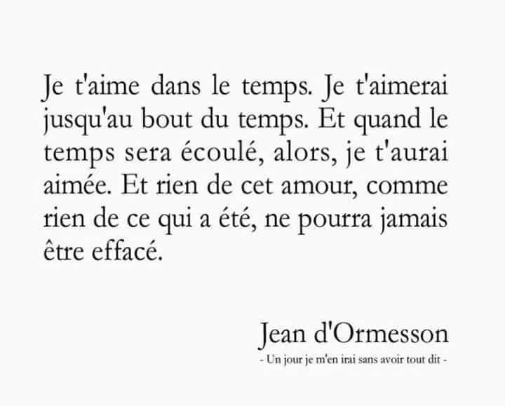 Jean D Ormesson Je T Aime Dans Le Temps Je T Aimerai Jusqu Au